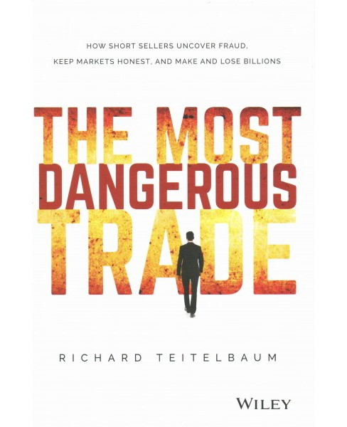 Most Dangerous Trade : How Short Sellers Uncover Fraud, Keep Markets Honest, and Make and Lose Billions - image 1 of 1