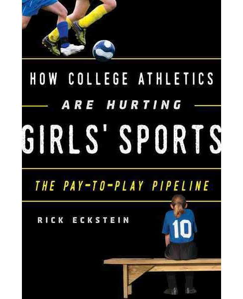 How College Athletics Are Hurting Girls' Sports : The Pay-to-Play Pipeline (Hardcover) (Rick Eckstein) - image 1 of 1
