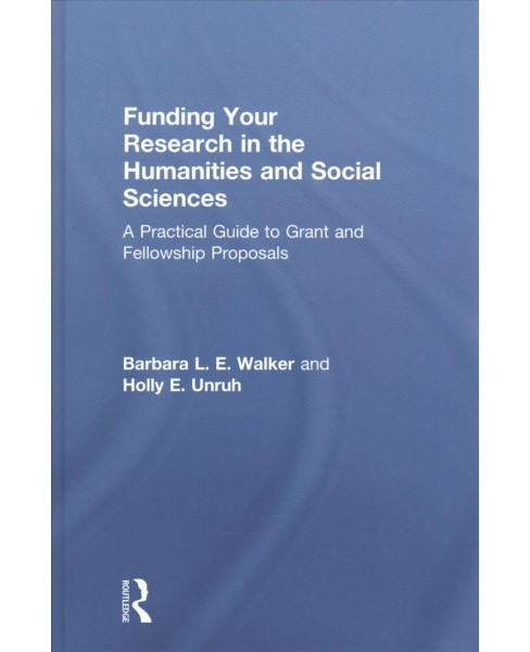 Funding Your Research in the Humanities and Social Sciences : A Practical Guide to Grant and Fellowship - image 1 of 1