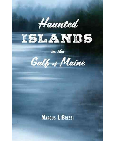 Haunted Islands in the Gulf of Maine -  by Marcus Librizzi (Paperback) - image 1 of 1
