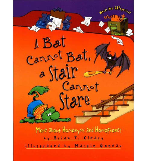 Bat Cannot Bat, a Stair Cannot Stare : More About Homonyms and Homophones (Reprint) (Paperback) (Brian - image 1 of 1