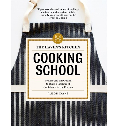 Haven's Kitchen Cooking School : Recipes and Inspiration to Build a Lifetime of Confidence in the - image 1 of 1