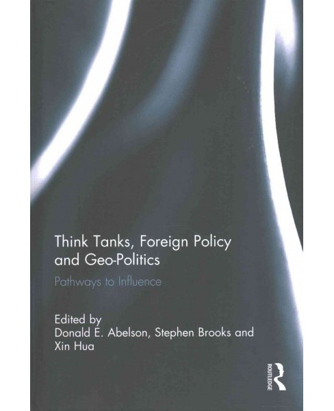 Think Tanks, Foreign Policy and Geo-Politics : Pathways to Influence (Hardcover) (Donald E. Abelson) - image 1 of 1