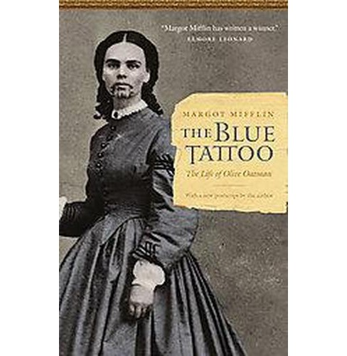 Blue Tattoo : The Life of Olive Oatman (Reprint) (Paperback) (Margot Mifflin) - image 1 of 1