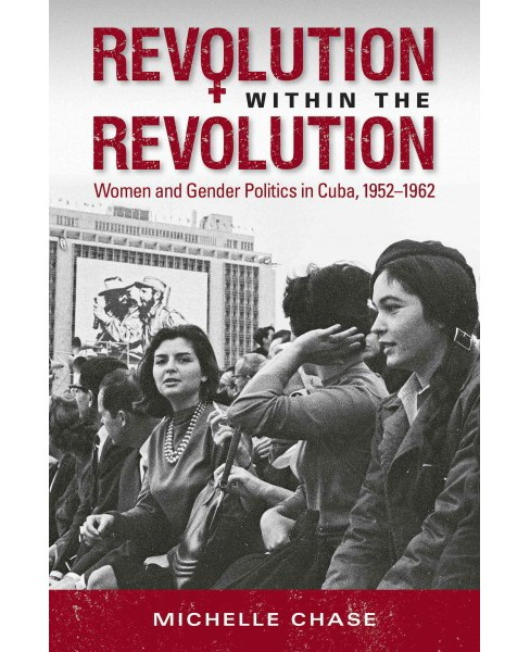 Revolution within the Revolution : Women and Gender Politics in Cuba, 1952-1962 (Paperback) (Michelle - image 1 of 1