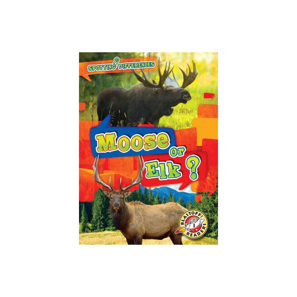 Moose Or Elk Spotting Differences By Kirsten Chang Hardcover
