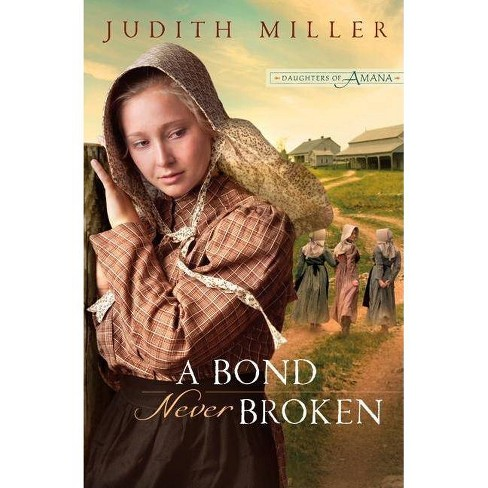 A Bond Never Broken - (Daughters of Amana) by  Judith Miller (Paperback) - image 1 of 1
