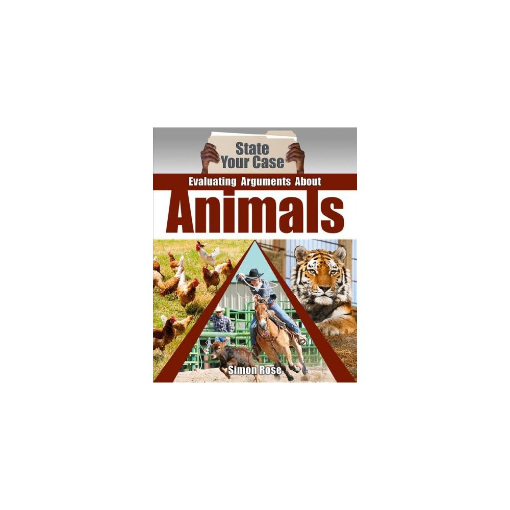 Evaluating Arguments About Animals - (State Your Case) by Simon Rose (Paperback)