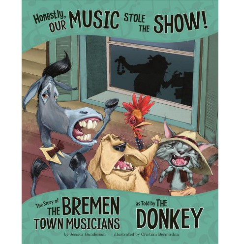 Honestly, Our Music Stole the Show! : The Story of the Bremen Town Musicians As Told by the Donkey - image 1 of 1