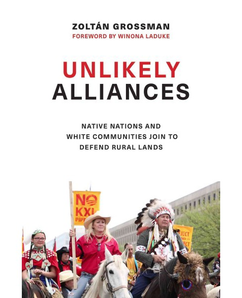 Unlikely Alliances : Native Nations and White Communities Join to Defend Rural Lands (Paperback) - image 1 of 1