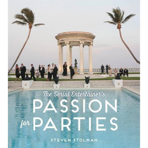 Serial Entertainer's Passion for Parties - by  Steven Stolman (Hardcover) - image 1 of 1