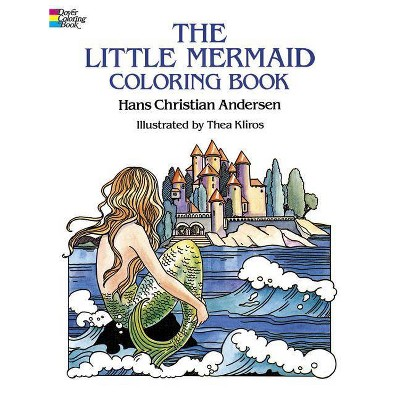 The Little Mermaid Coloring Book - (Dover Classic Stories Coloring Book) By  Hans Christian Andersen & Thea Kliros (Paperback) : Target