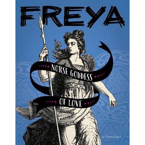 Freya - (Legendary Goddesses) by  Tammy Gagne (Paperback) - image 1 of 1