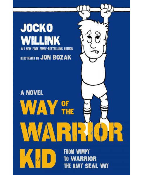 Way of the Warrior Kid : From Wimpy to Warrior the Navy Seal Way (Hardcover) (Jocko Willink) - image 1 of 1
