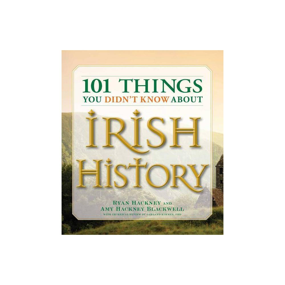 101 Things You Didn T Know About Irish History By Ryan Hackney Amy Hackney Blackwell Garland Kimmer Paperback
