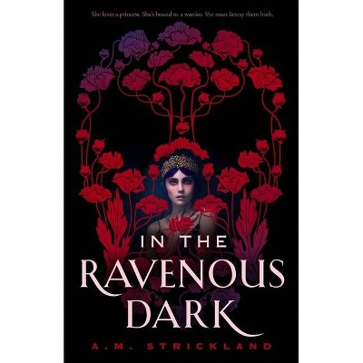 In the Ravenous Dark - by  A M Strickland (Hardcover)