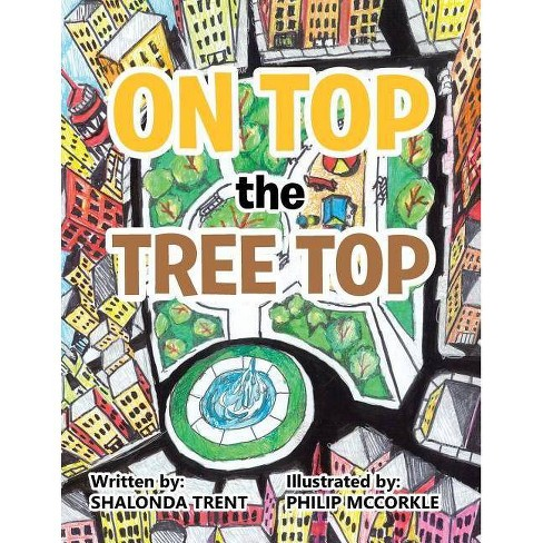 On Top the Tree Top - by  Shalonda Trent (Paperback) - image 1 of 1