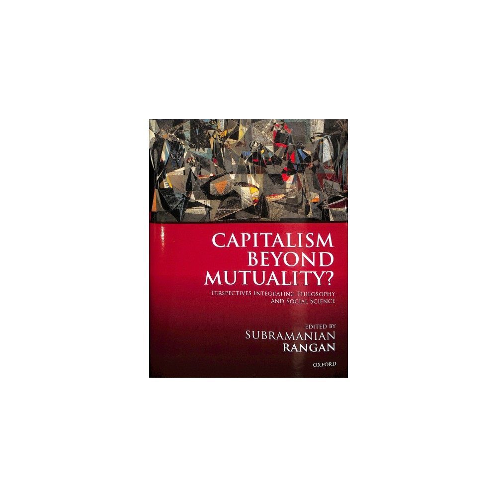 Capitalism Beyond Mutuality? : Perspectives Integrating Philosophy and Social Science - (Hardcover)