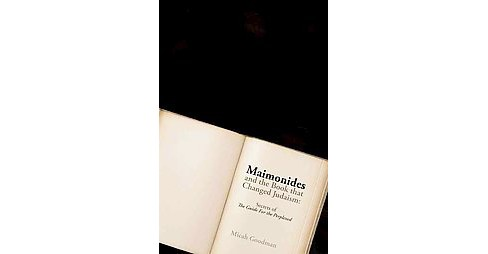 Maimonides and the Book That Changed Judaism : Secrets of the Guide for the Perplexed (Hardcover) (Micah - image 1 of 1