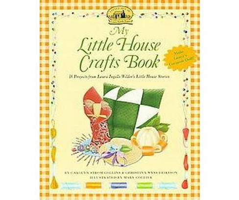 My Little House Crafts Book : 18 Projects from Laura Ingalls Wilder's Little House Stories (Paperback) - image 1 of 1