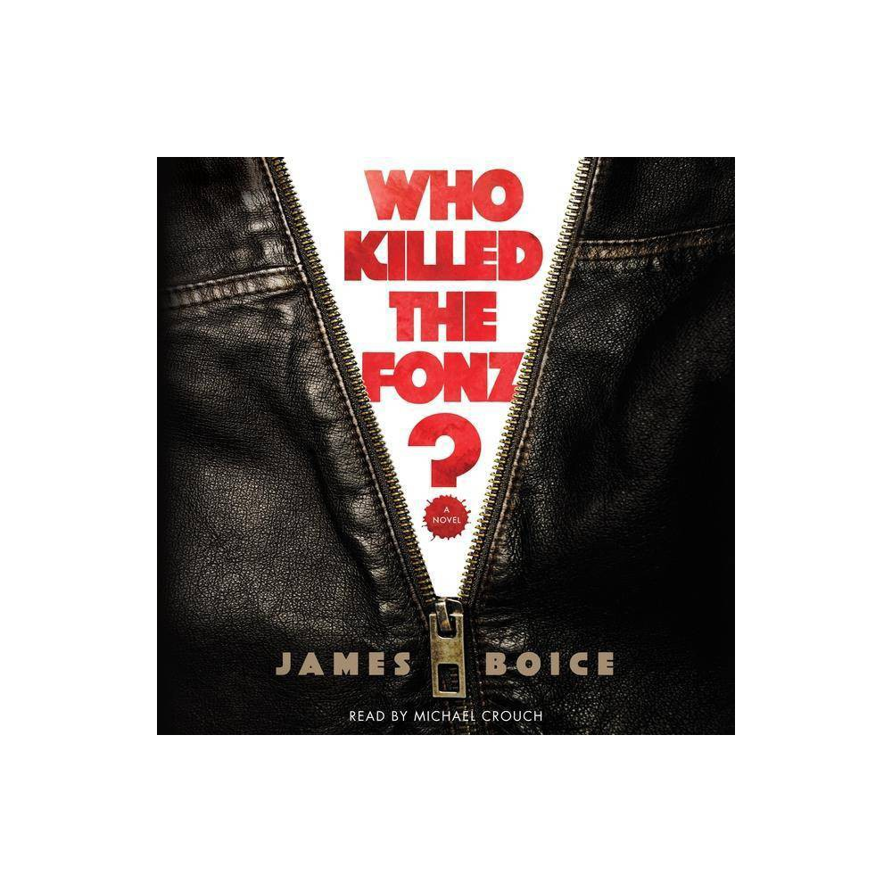 Who Killed the Fonz? - by James Boice (AudioCD) The legendary 1950s-era TV show Happy Days gets reinvented as a gritty 1980s noir. Late October, 1984. Prince and Bruce are dominating FM radio. Ron and Nancy are headed back to the White House. Crockett and Tubbs are leading men everywhere to embrace pastels. And Richard Cunningham? Well, Richard Cunningham is having a really bad Sunday. First, there's the meeting with his agent. A decade ago, the forty-something Cunningham was one of Hollywood's hottest screenwriters. But Tinseltown is no longer interested in his artsy, introspective scripts. They want Terminatorcyborgs and exploding Stay Puft Marshmallow men. If he isn't interested in that sort of thing, his agent tells him, he's gonna have to find new representation. Then later that same day he gets a phone call with even worse news. His best friend from childhood back in Milwaukee, back when everyone called him Richie, is dead. Arthur Fonzarelli. The Fonz. Lost control of his motorcycle while crossing a bridge and plummeted into the water below. Two days of searching and still no body, no trace of his trademark leather jacket. Richard flies back for the memorial service, only to discover that Fonzie's death was no accident--it was murder. With the help of his old pals Ralph Malph and Potsie Weber, he sets out to catch the killer. Who it turns out to be is shocking. So is the story's final twist. Who Killed The Fonz? imagines what happened to the characters of the legendary TV series Happy Days twenty years after the show left off. And while much has changed in the interim--goodbye drive-in movie theaters, hello VCRs--the story centers around the same timeless themes as the show: the meaning of family. The significance of friendship. The importance of community. Fast-paced and full of nostalgia, Who Killed the Fonz? is an ingenious twist on a beloved classic that proves sometimes you can go home again. TM and (c) 2018 Cbs Studios Inc. All Rights Reserved