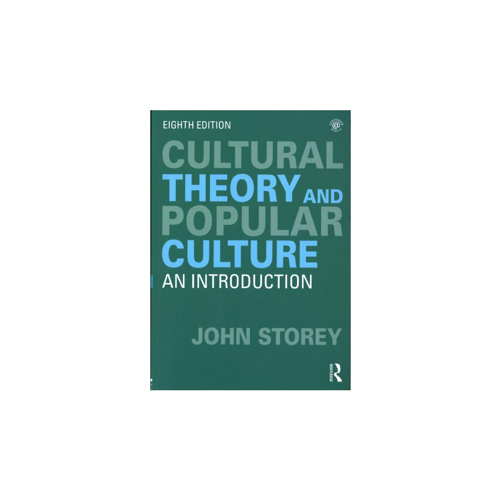 Cultural Theory and Popular Culture : An Introduction - by John Storey (Paperback)