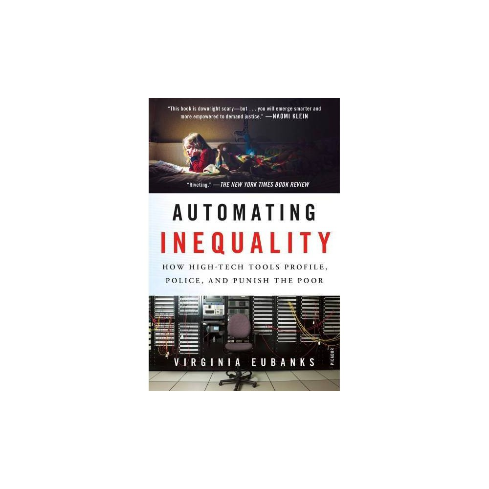 Automating Inequality : How High-tech Tools Profile, Police, and Punish the Poor - Reprint (Paperback)
