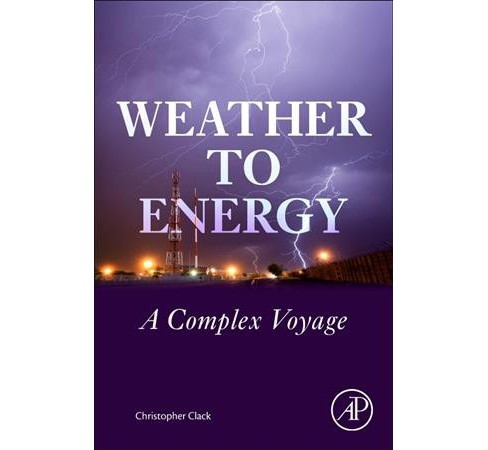 Weather to Energy : A Complex Voyage (Paperback) (Christopher Clack) - image 1 of 1