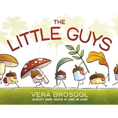The Little Guys - by Vera Brosgol (Hardcover)