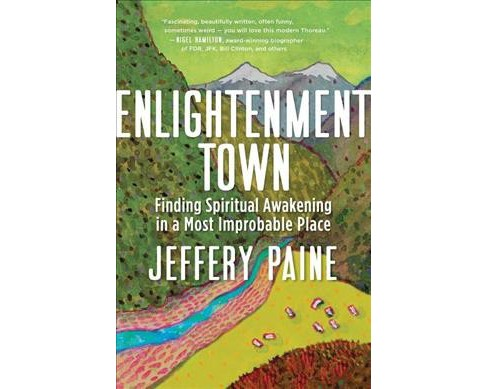 Enlightenment Town : Finding Spiritual Awakening in a Most Improbable Place -  (Paperback) - image 1 of 1