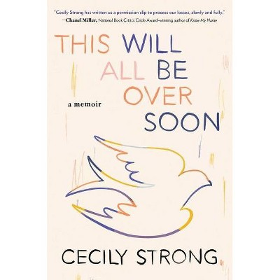 This Will All Be Over Soon - by Cecily Strong (Hardcover)