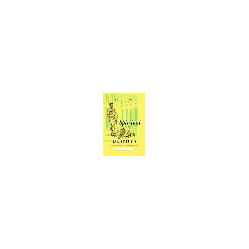 Spiritual Despots : Modern Hinduism and the Genealogies of Self-Rule (Hardcover) (J. Barton Scott)