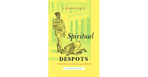 Spiritual Despots : Modern Hinduism and the Genealogies of Self-Rule (Hardcover) (J. Barton Scott) - image 1 of 1