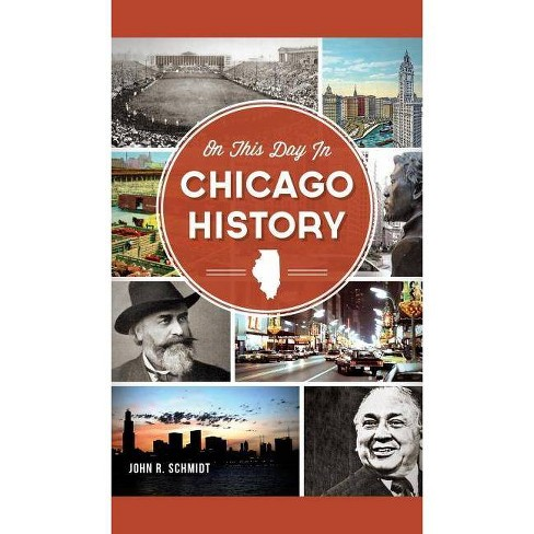 On This Day in Chicago History - by  John R Schmidt (Hardcover) - image 1 of 1