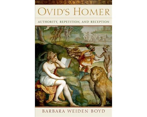 Ovid's Homer : Authority, Repetition, Reception -  by Barbara Weiden Boyd (Hardcover) - image 1 of 1