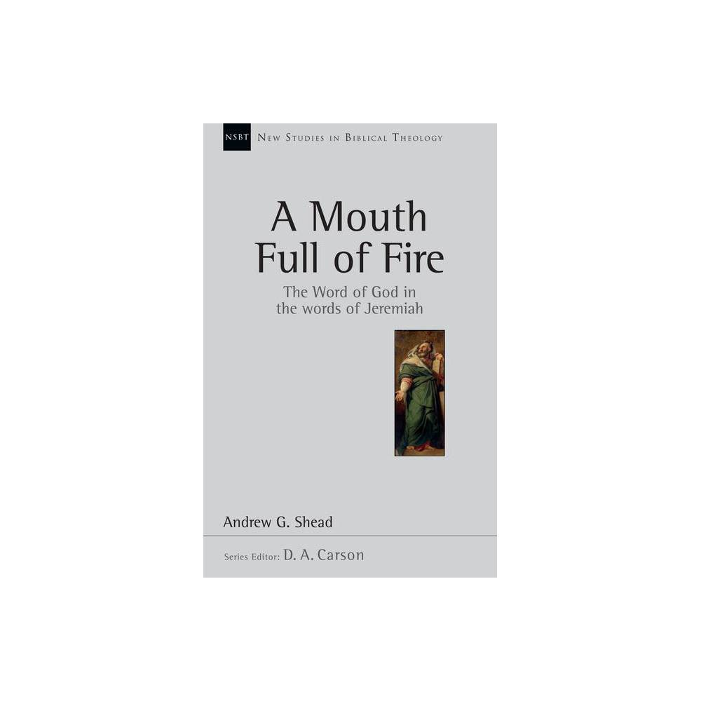 A Mouth Full Of Fire New Studies In Biblical Theology By Andrew G Shead Paperback
