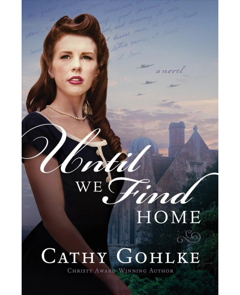 Until We Find Home -  by Cathy Gohlke (Paperback) - image 1 of 1
