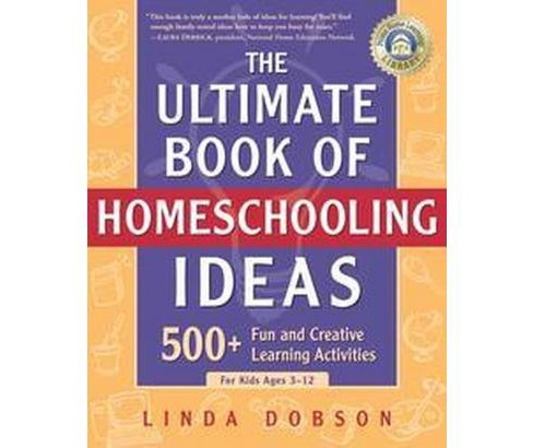Ultimate Book of Homeschooling Ideas : 500+ Fun and Creative Learning Activities for Kids Ages 3-12 - image 1 of 1