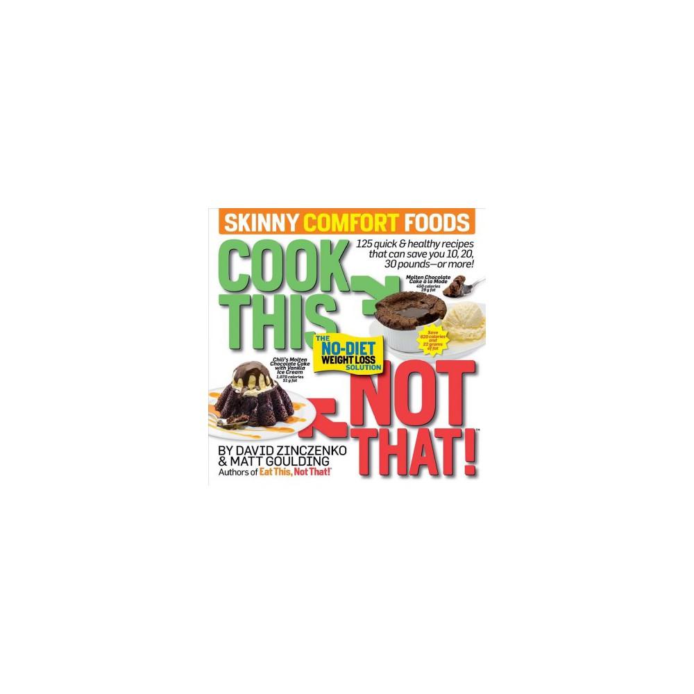 Cook This, Not That! Skinny Comfort Foods - 1 by David Zinczenko & Matt Goulding (Paperback)