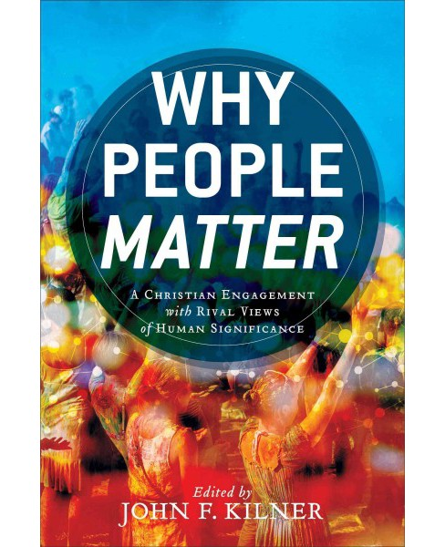 Why People Matter : A Christian Engagement With Rival Views of Human Significance (Paperback) - image 1 of 1