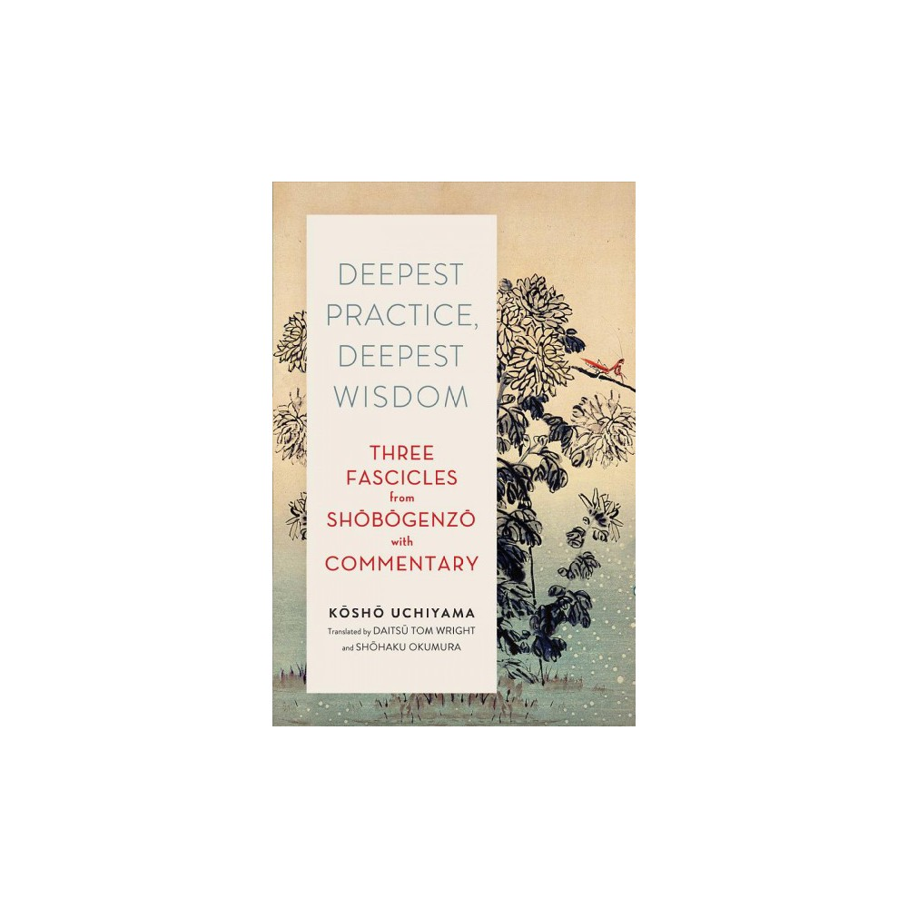Deepest Practice, Deepest Wisdom : Three Fascicles from Shobogenzo With Commentary (Paperback) (Kosho
