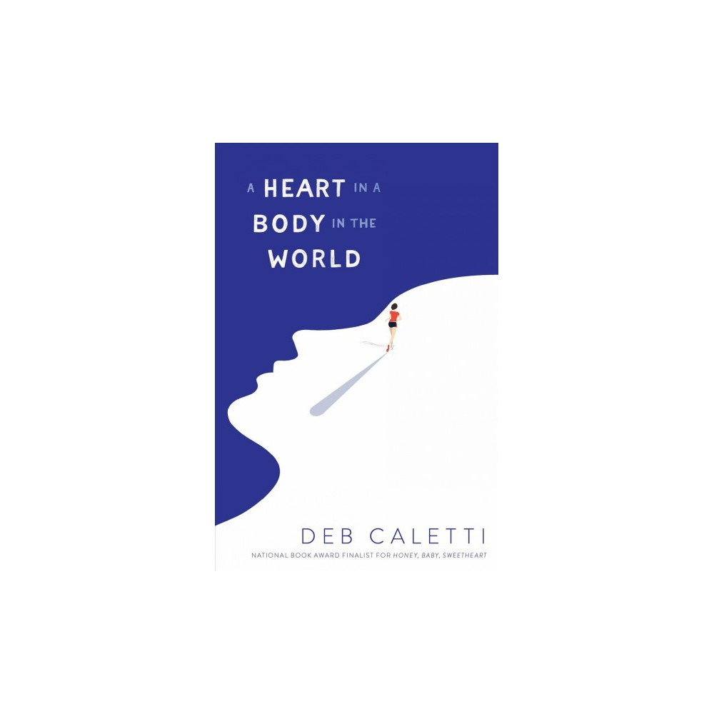 Heart in a Body in the World - by Deb Caletti (Hardcover)