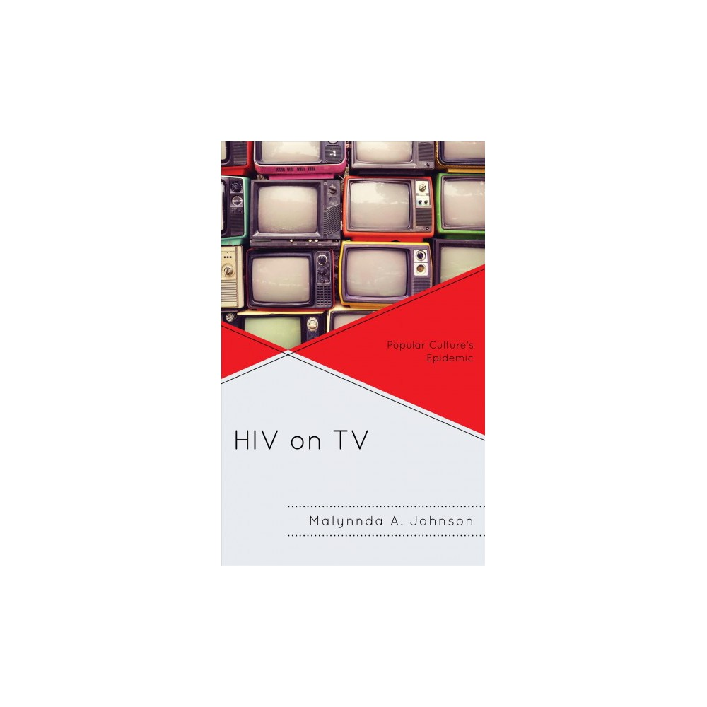 Hiv on TV : Popular Culture's Epidemic - by Malynnda A. Johnson (Hardcover)
