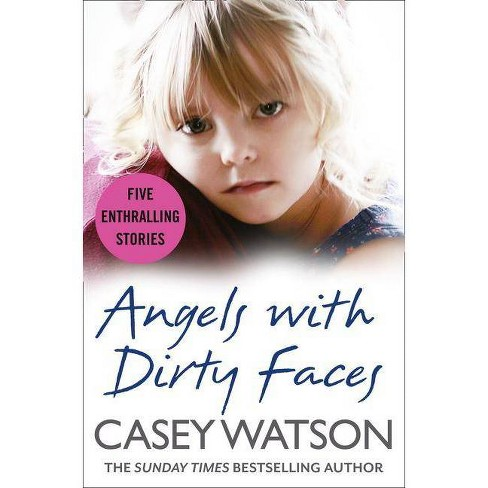 Angels with Dirty Faces: Five Inspiring Stories - by Casey Watson  (Paperback)