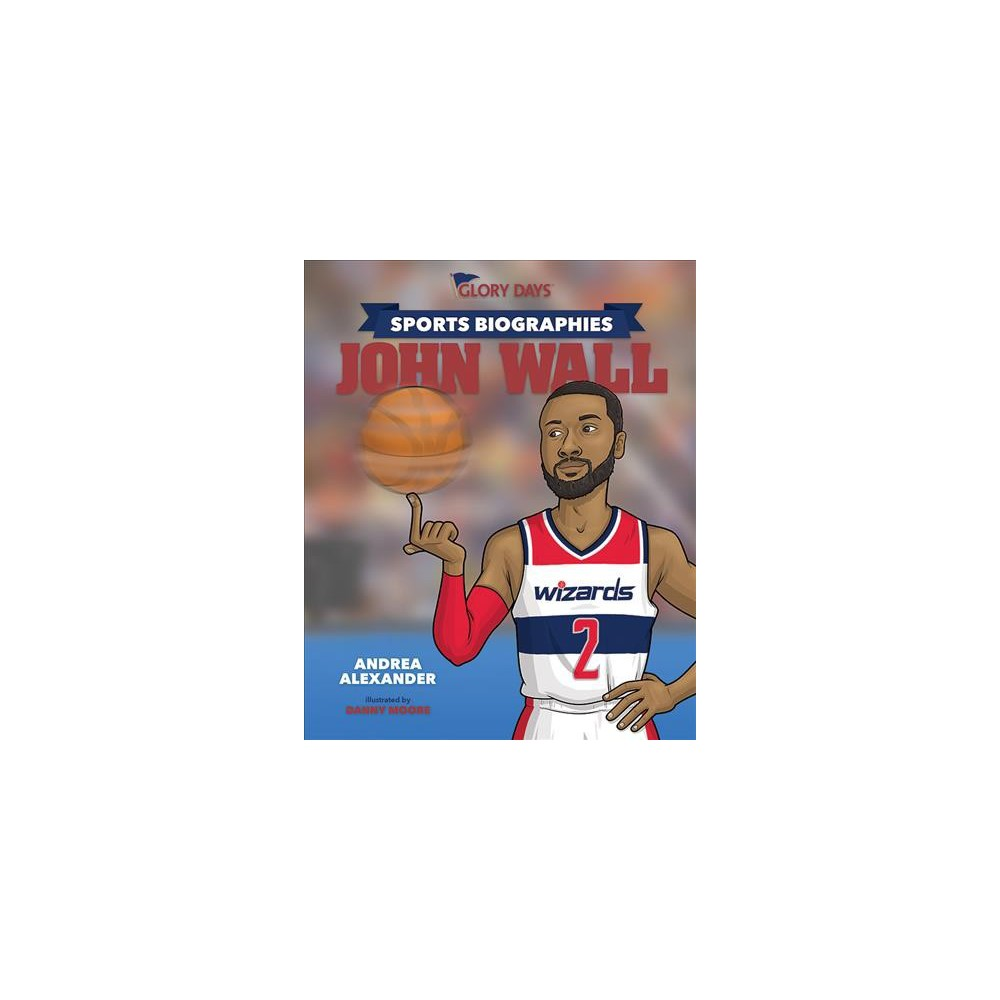 Glory Days Sports Biographies : John Wall (Hardcover) (Andrea Alexander)