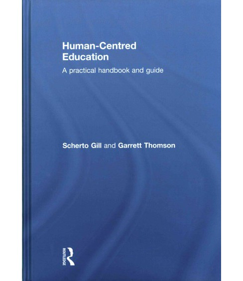 Human-centred Education : A Practical Handbook and Guide (Hardcover) (Scherto Gill & Garrett Thomson) - image 1 of 1