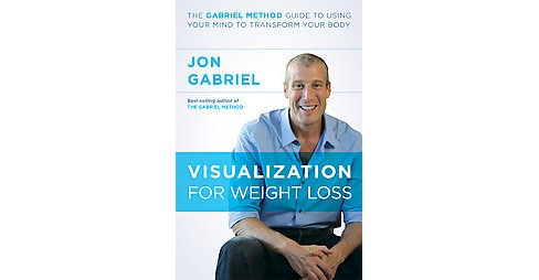 Visualization for Weight Loss : The Gabriel Method Guide to Using Your Mind to Transform Your Body - image 1 of 1