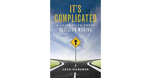It's Complicated : A Guide to Faithful Decision Making (Paperback) (Jack Haberer) - image 1 of 1