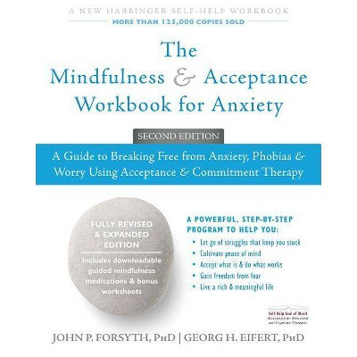 The Mindfulness and Acceptance Workbook for Anxiety - 2nd Edition by  John P Forsyth & Georg H Eifert (Paperback)
