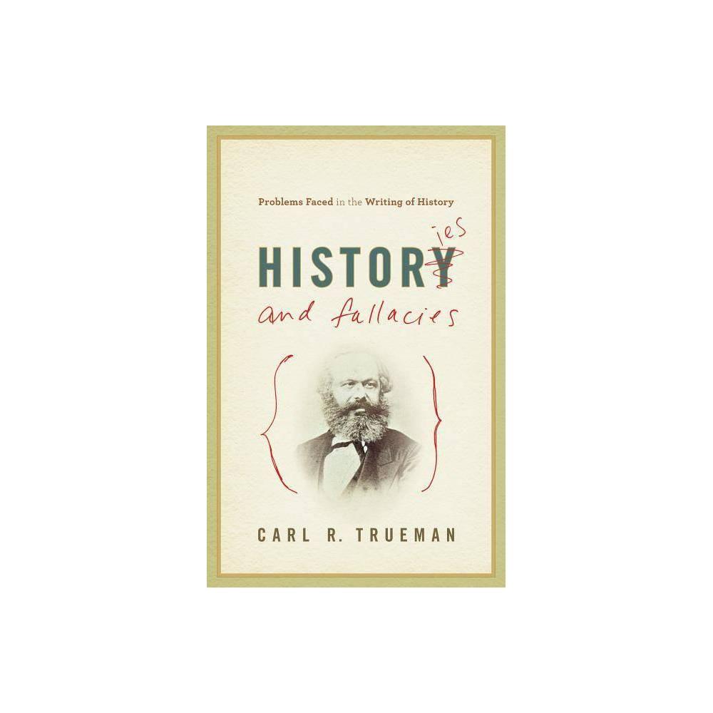Histories and Fallacies - by Carl R Trueman (Paperback)